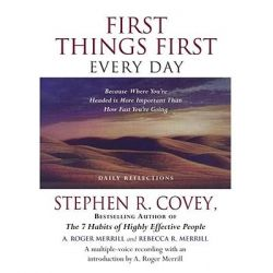 First Things First Every Day, Because Where You're Headed Is More Important Than How Fast You're Going Audio Book (Audio CD) by Dr Stephen R Covey, 9780743551045. Buy the audio book online