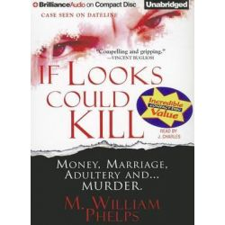 If Looks Could Kill Audio Book (Audio CD) by M William Phelps, 9781455855933. Buy the audio book online.