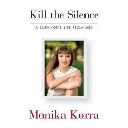 Kill the Silence, A Survivor's Life Reclaimed Audio Book (Audio CD) by Monika Korra, 9781622318834. Buy the audio book online.
