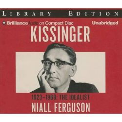 Kissinger: Volume I, The Idealist, 1923-1968 Audio Book (Audio CD) by Niall Ferguson, 9781455834488. Buy the audio book online.