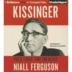 Kissinger: Volume I, The Idealist, 1923-1968 Audio Book (Audio CD) by Niall Ferguson, 9781455834471. Buy the audio book online.