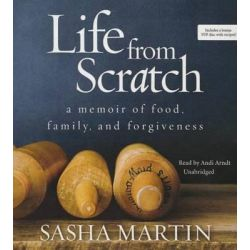 Life from Scratch, A Memoir of Food, Family, and Forgiveness Audio Book (Audio CD) by Sasha Martin, 9781483085388. Buy the audio book online.