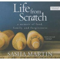 Life from Scratch, A Memoir of Food, Family, and Forgiveness Audio Book (Audio CD) by Sasha Martin, 9781483085364. Buy the audio book online.