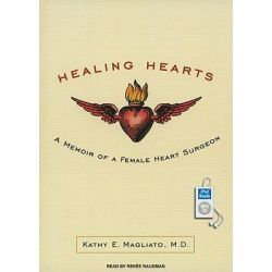 Healing Hearts, A Memoir of a Female Heart Surgeon Audio Book (Audio CD) by Kathy Magliato, 9781400166732. Buy the audio book online.