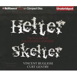 Helter Skelter, The True Story of the Manson Murders Audio Book (Audio CD) by Vincent Bugliosi, 9781469280509. Buy the audio book online.