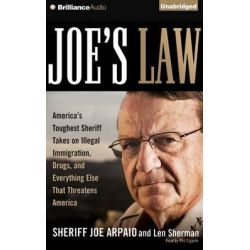 Joe's Law, America's Toughest Sheriff Takes on Illegal Immigration, Drugs, and Everything Else That Threatens America Au