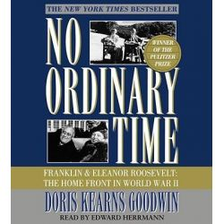 No Ordinary Time, Franklin and Eleanor Roosevelt, the Home Front in World War II Audio Book (Audio CD) by Doris Kearns Goodwin, 9780743539654. Buy the audio book online.
