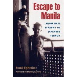 Escape to Manila, From Nazi Tyranny to Japanese Terror by Frank Ephraim, 9780252075261.