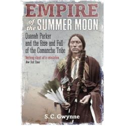 Empire of the Summer Moon, Quanah Parker and the Rise and Fall of the Comanches, the Most Powerful Indian Tribe in American History by S.C. Gwynne, 9781849017039.