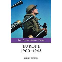 Europe 1900-1945, The Short Oxford History of Europe by Julian Jackson, 9780199244287.