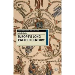Europe's Long Twelfth Century, Order, Anxiety and Adaptation, 1095-1229 by John D. Cotts, 9780230237858.