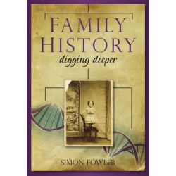 Family History, Digging Deeper by Simon Fowler, 9780752458977.