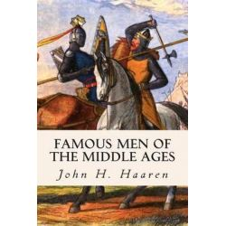 Famous Men of the Middle Ages by John H Haaren, 9781508546399.