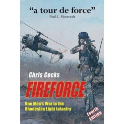 Fireforce, One Man's War in the Rhodesian Light Infantry by Chris Cocks, 9780958489096.