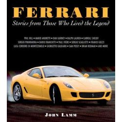 Ferrari, Stories from the Men Who Lived the Legend by John Lamm, 9780760328330.