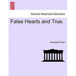 False Hearts and True. by Alexander Fraser, 9781241575762.