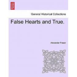 False Hearts and True. by Alexander Fraser, 9781241366001.
