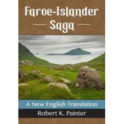 Faroe-Islander Saga, A New English Translation by Robert K. Painter, 9781476663661.