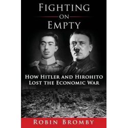 Fighting on Empty, How Hitler and Hirohito Lost the Economic War by Robin Bromby, 9780987403858.