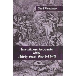 Eyewitness Accounts of the Thirty Years War 1618-48 by Geoff Mortimer, 9781403939029.