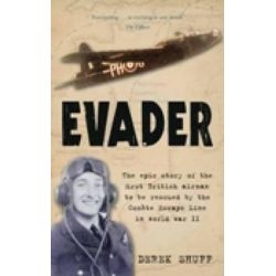 Evader, The Epic Story of the First British Airman to be Rescued by the Comete Escape Line in World War II by Derek Shuff, 9780752457482.