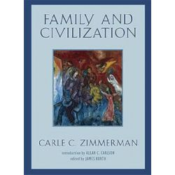 Family and Civilization, Background: Essential Texts for the Conservative Mind by Carle C. Zimmerman, 9781933859378.