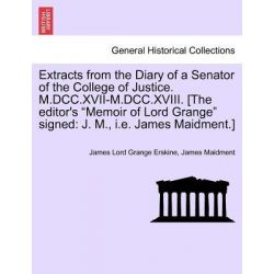 Extracts from the Diary of a Senator of the College of Justice. M.DCC.XVII-M.DCC.XVIII. [The Editor's Memoir of Lord Gra