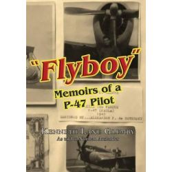 Flyboy, Memoirs of a WWII P-47 Pilot by Kenneth Lane Glemby, 9781514275672.