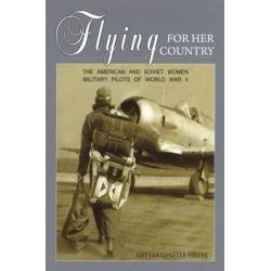 Flying for Her Country, The American and Soviet Women Military Pilots of World War II by Amy Goodpaster Strebe, 9781597972666.