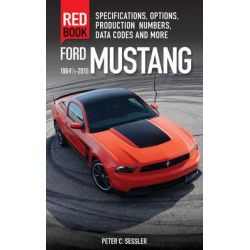 Ford Mustang Red Book 1964 1/2-2015, Specifications, Options, Production Numbers, Data Codes and More by Peter C. Sessler, 9780760347447.