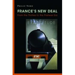 France's New Deal, From the Thirties to the Postwar Era by Philip G. Nord, 9780691156118.