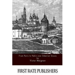 From Paris to Pekin Over Siberian Snows by Victor Meignan, 9781511688208.