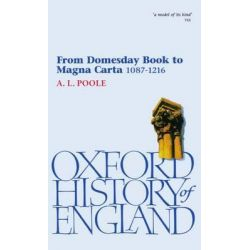 From Domesday Book to Magna Carta, 1087-1216, Oxford History of England by A. L. Poole, 9780192852878.