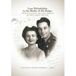 From Philadelphia to the Battle of the Bulge, The Brief Life of Pvt. John Lefty Zagarella, as Told in Letters, 1941-1945 by John Zagarella, 9781494848538.