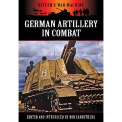 German Artillery in Combat, Hitler's War Machine by Bob Carruthers, 9781781591338.