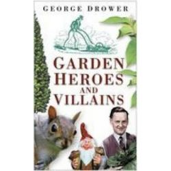Garden Heroes and Villains, Sutton by George Drower, 9780750933667.
