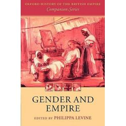 Gender and Empire, Oxford History of the British Empire Companion by Professor Philippa Levine, 9780199249503.