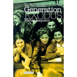Generation Exodus, The Fate of Young Jewish Refugees from Nazi Germany by Walter Laqueur, 9781860648854.
