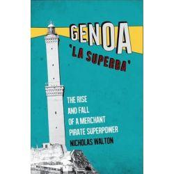 Genoa, 'La Superba', Rise and Fall of a Merchant Pirate Superpower by Nicholas Walton, 9781849045124.
