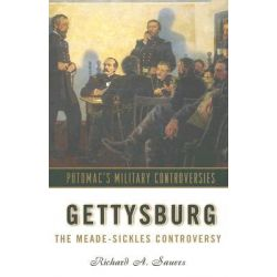 Gettysburg, The Meade-Sickles Controversy by Richard A. Sauers, 9781574887501.