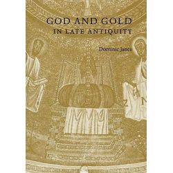 God and Gold in Late Antiquity by Dominic Janes, 9780521158749.