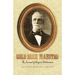 Gold Rush Maestro, The Journal of August Wetterman by August Wetterman, 9780615957289.