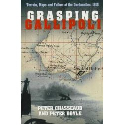 Grasping Gallipoli, Terrain, Maps and Failure at the Dardanelles, 1915 by Peter Chasseaud, 9780750962261.