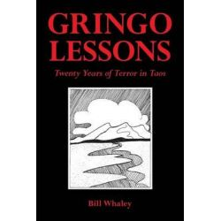Gringo Lessons, Twenty Years of Terror in Taos by Bill Whaley, 9780986270604.