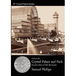 Guide to the Crystal Palace and Park, Crystal Palace Library Guides by Samuel Phillips, 9781906267094.