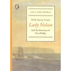 H.M. Survey Vessel Lady Nelson and the Discovery of Port Phillip by John Murray, 9780949586117.