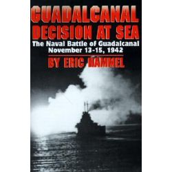 Guadalcanal: Decision at Sea, The Naval Battle of Guadalcanal November 13-15, 1942 by Eric M. Hammel, 9780935553352.