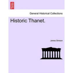 Historic Thanet. by James Simson, 9781240931835.