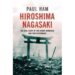 Hiroshima Nagasaki by Paul Ham, 9780552778503.