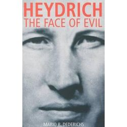 Heydrich, The Face of Evil by Mario R. Dederichs, 9781935149125.